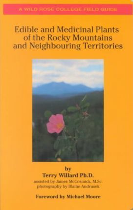Edible and Medicinal Plants: Of the Rocky Mountains and Neighbouring Territories