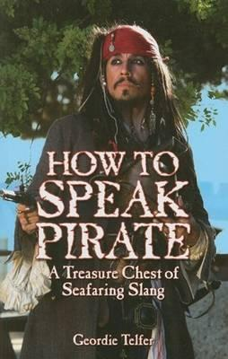 How to Speak Pirate : A Treasure Chest of Seafaring Slang