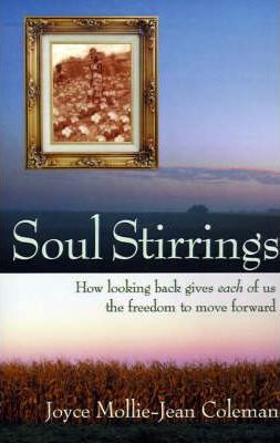 Soul Stirrings  How Looking Back Gives Each of Us the Freedom to Move Forward