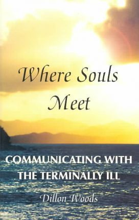 Where Souls Meet...  Communicating with the Terminally Ill