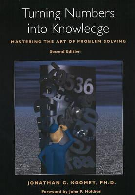 Turning Numbers into Knowledge : Mastering the Art of Problem Solving
