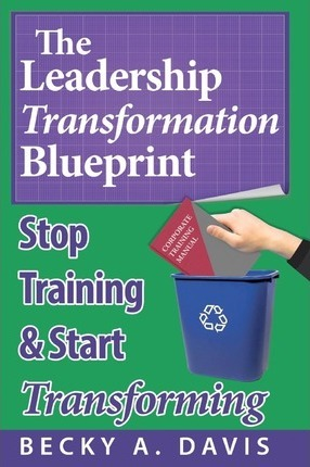 Leadership Transformation Blueprint (Paperback): Stop Training and Start Transforming