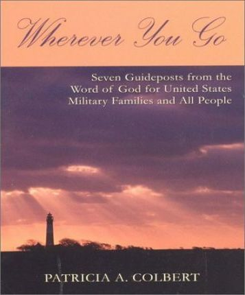 Wherever You Go  Seven Guideposts from the Word of God for United States Military Families and All People