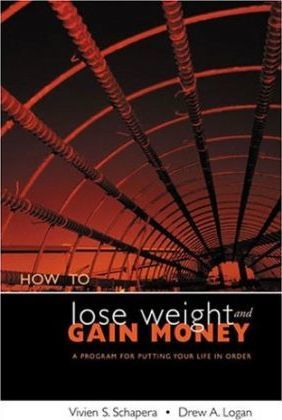 How to Lose Weight and Gain Money-: A Program for Putting Your Life in Order