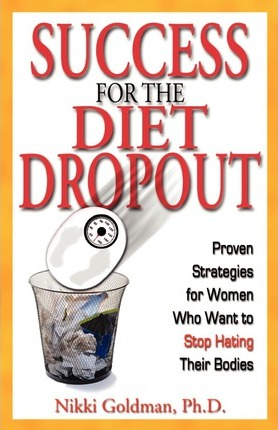 Success for the Diet Dropout : Proven Strategies for Women Who Want to Stop Hating Their Bodies
