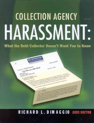 Collection Agency Harassment: What the Debt Collector Doesn't Want You to Know