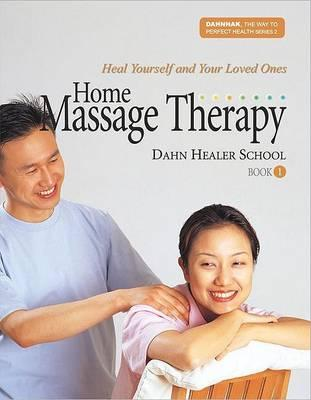 Home Massage Therapy Book 1 : Heal Yourself and Your Loved Ones
