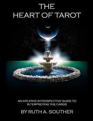 The Heart of Tarot  An Intuitive Introspective Guide to Interpreting the Cards