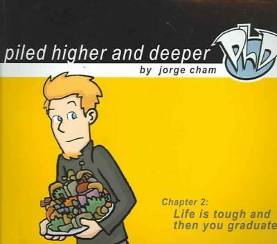 Life is Tough and Then You Graduate: v.2 : Piled Higher and Deeper