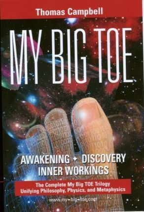 My Big Toe : A Trilogy Unifying Philosophy, Physics, and Metaphysics: Awakening, Discovery, Inner Workings