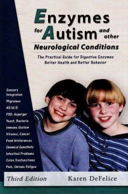 Enzymes for Autism and Other Neurological Conditions - Karen DeFelice
