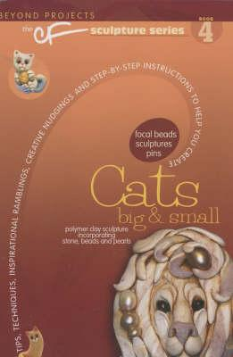 Cats Big & Small : Beyond Projects: the Cf Sculpture Series Book 4