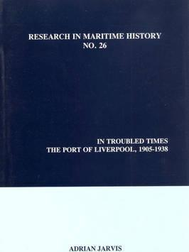 In Troubled Times  The Port of Liverpool, 1905-1938