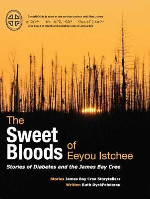 The Sweet Bloods of Eeyou Istchee  Stories of Diabetes and the James Bay Cree