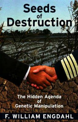 Seeds of Destruction : The Hidden Agenda of Genetic Manipulation
