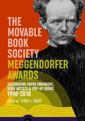 The Movable Book Society Meggendorfer Awards : Celebrating Paper Engineers, Book Artists & Pop-Up Books 1998-2018