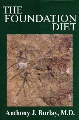 The Foundation Diet : Your Body Was Designed to Eat