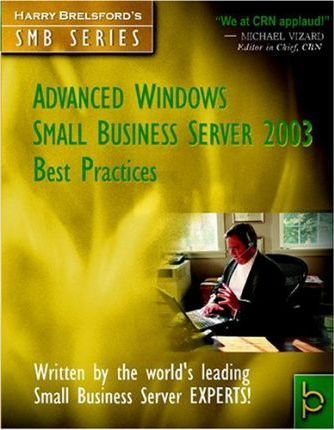 Advanced Windows Small Business Server 2003 Best Practices