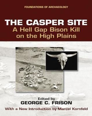 The Casper Site : A Hell Gap Bison Kill on the High Plains (revised edition)