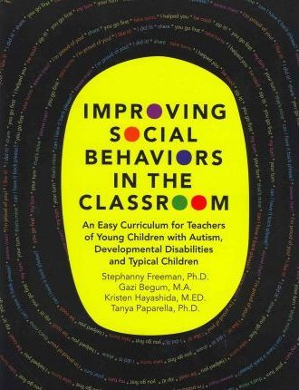 Improving Social Behaviors in the Classroom: An Easy Curriculum for Teachers of Young Children with Autism, Developmental Disabilities and Typical Children