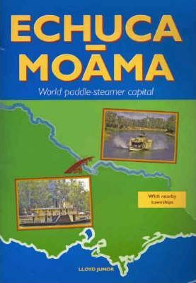 Echuca-Moama Paddlesteamer Capital of the World  Including Near Communities