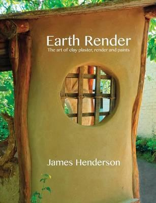 Earth Render  The art of clay plaster, render and paints