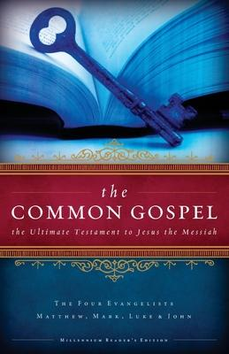 The Common Gospel  The Ultimate Testament to Jesus the Messiah