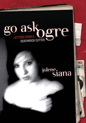 Go Ask Ogre : Letters from a Deathrock Cutter