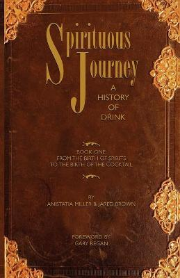 Spirituous Journey: Book 1 : A History of Drink