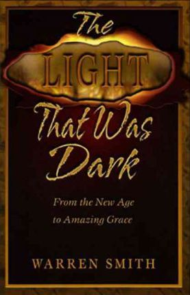 Light That Was Dark : From the New Age to Amazing Grace