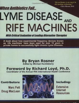 When Antibiotics Fail : Lyme Disease and Rife Machines, with Critical Evaluation of Leading Alternative Therapies