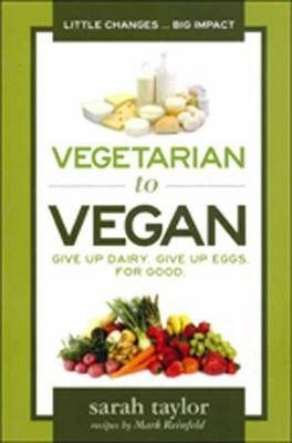 Vegetarian to Vegan : Give Up Dairy, Give Up Eggs for Good