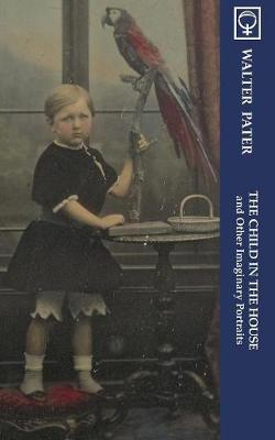 The Child in the House and Other Imaginary Portraits (Noumena Classics)