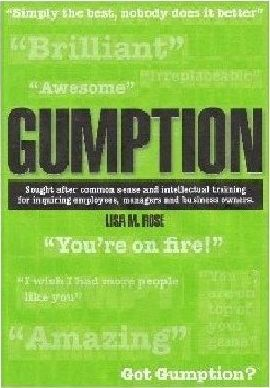 Gumption: Sought-after Common Sense And Intellectual Training for Inquiring Employees, Managers And Business Owners.