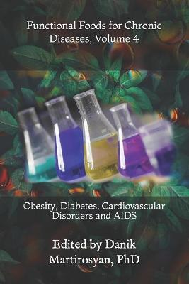 Functional Foods for Chronic Diseases, Volume 4  Obesity, Diabetes, Cardiovascular Disorders and AIDS