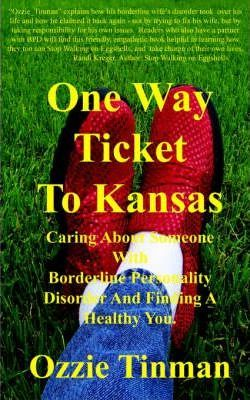 One Way Ticket to Kansas : Caring about Someone with Borderline Personality Disorder and Finding a Healthy You