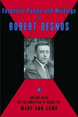 Essential Poems and Writings of Robert Desnos