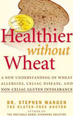 Healthier Without Wheat : A New Understanding of Wheat Allergies, Celiac Disease, and Non-Celiac Gluten Intolerance