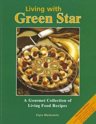 Living with Green Star  A Gourmet Collection of Living Food Recipes