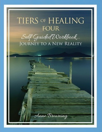 Tiers of Healing IV Self Guided Workbook...Journey to a New Reality