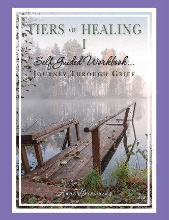 Tiers of Healing I Self Guided Workbook....Journey Through Grief