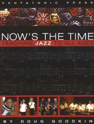 Now's the Time : Teaching Jazz To All Ages