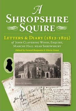 A Shropshire Squire: Letters & Diary (1812-1825) of John Clavering Wood, Esquire, Marche Hall, Near Shrewsbury