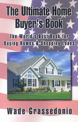 The Ultimate Home Buyer's Book: The World's Best Book for Buying Homes & Shopping Loans
