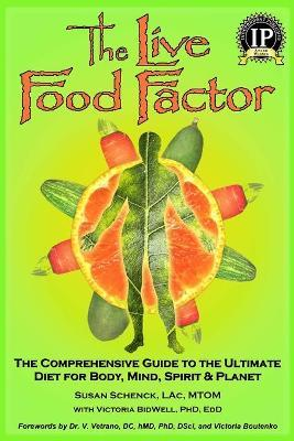 The Live Food Factor : The Comprehensive Guide to the Ultimate Diet for Body, Mind, Spirit & Planet