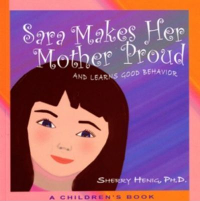 Sara Makes Her Mother Proud and Learns Good Behavior  A Children's Book