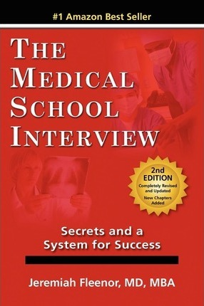 The Medical School Interview : Secrets and a System for Success
