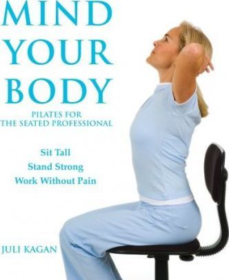 Mind Your Body : Pilates for the Seated Professional