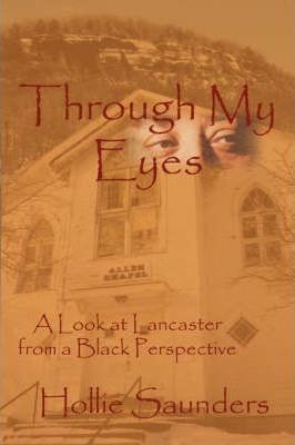 Through My Eyes  A History of Lancaster from a Black Perspective