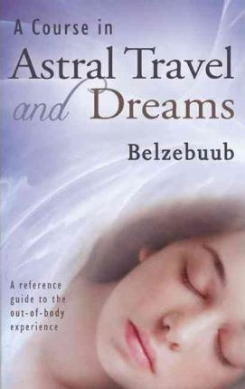 Course in Astral Travel & Dreams : Belzebuub : 9780978986445